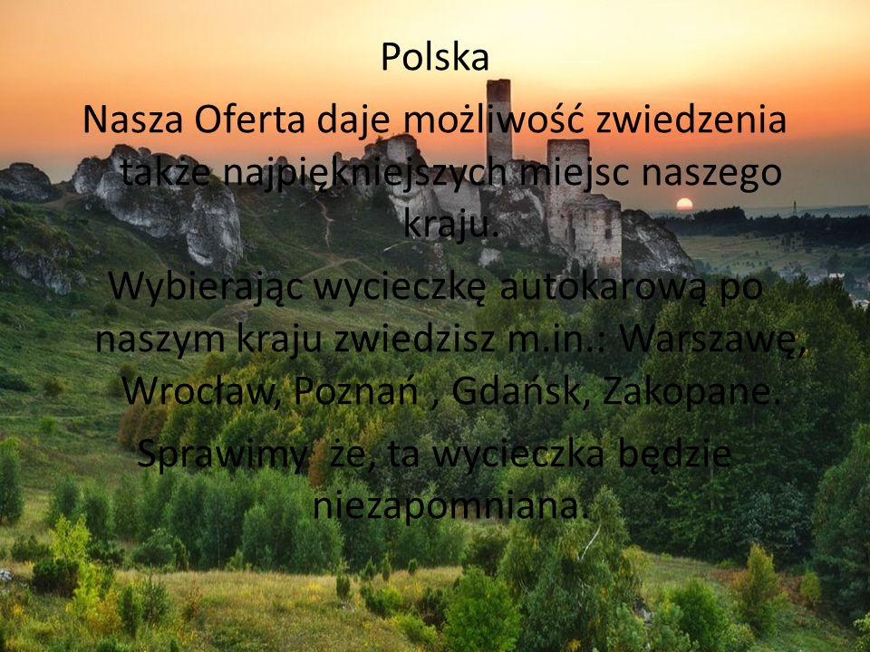 Polska Nasza Oferta daje możliwość zwiedzenia także najpiękniejszych miejsc naszego kraju. Wybierając wycieczkę autokarową po naszym kraju zwiedzisz m