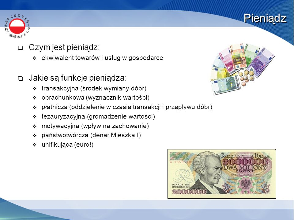 Pieniądz  Czym jest pieniądz:  ekwiwalent towarów i usług w gospodarce  Jakie są funkcje pieniądza:  transakcyjna (środek wymiany dóbr)  obrachun