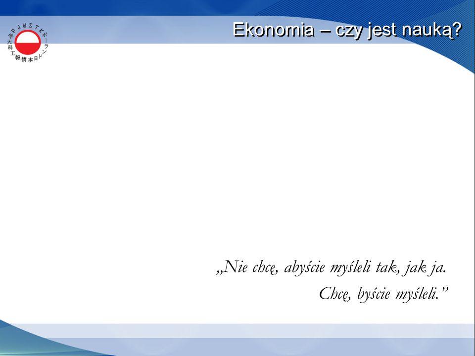 """Ekonomia – czy jest nauką? """"Nie chcę, abyście myśleli tak, jak ja. Chcę, byście myśleli."""