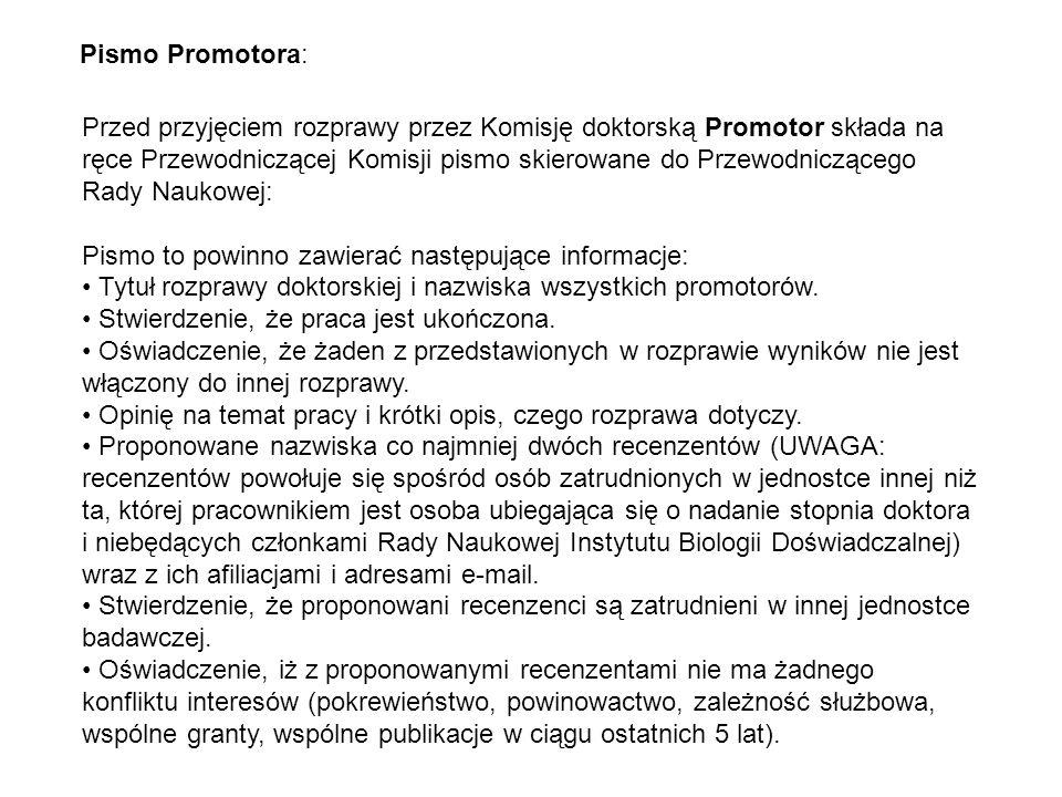 Przed przyjęciem rozprawy przez Komisję doktorską Promotor składa na ręce Przewodniczącej Komisji pismo skierowane do Przewodniczącego Rady Naukowej: Pismo to powinno zawierać następujące informacje: Tytuł rozprawy doktorskiej i nazwiska wszystkich promotorów.