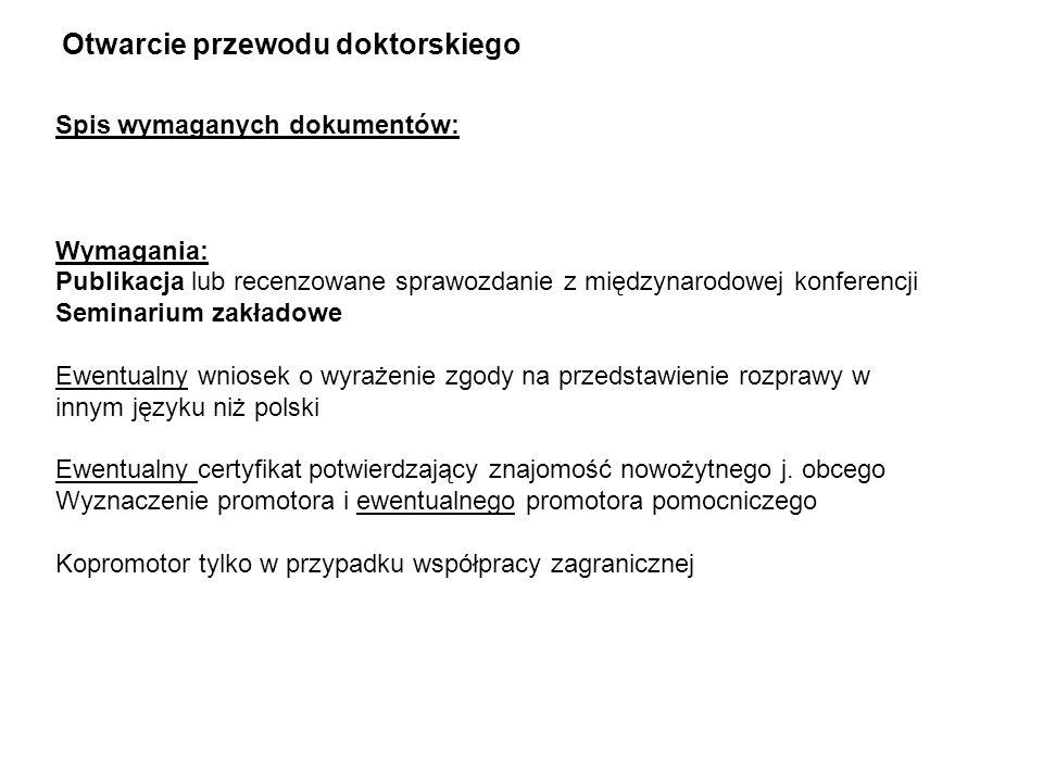 Spis wymaganych dokumentów: Wymagania: Publikacja lub recenzowane sprawozdanie z międzynarodowej konferencji Seminarium zakładowe Ewentualny wniosek o