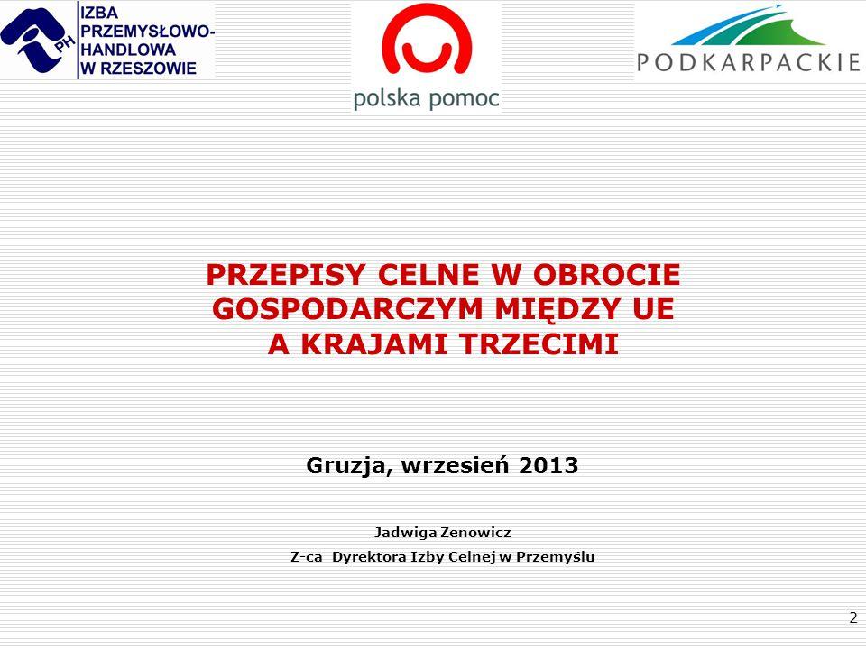 3 Plan prezentacji:  Wspólnotowy i krajowy system prawa  Obszar celny Unii Europejskiej  Przegląd wybranych przepisów celnych  Środki stosowane w obrocie towarowym z zagranicą  Przeznaczenia celne/Procedury celne  Zgłoszenie celne – objęcie towaru procedurą celną  Ułatwienia i uproszczenia dla przedsiębiorców  Upoważniony przedsiębiorca AEO  WWW …