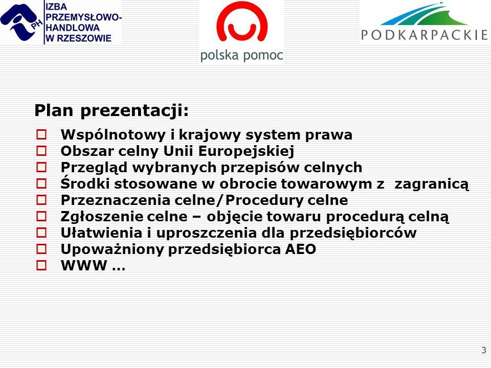 3 Plan prezentacji:  Wspólnotowy i krajowy system prawa  Obszar celny Unii Europejskiej  Przegląd wybranych przepisów celnych  Środki stosowane w