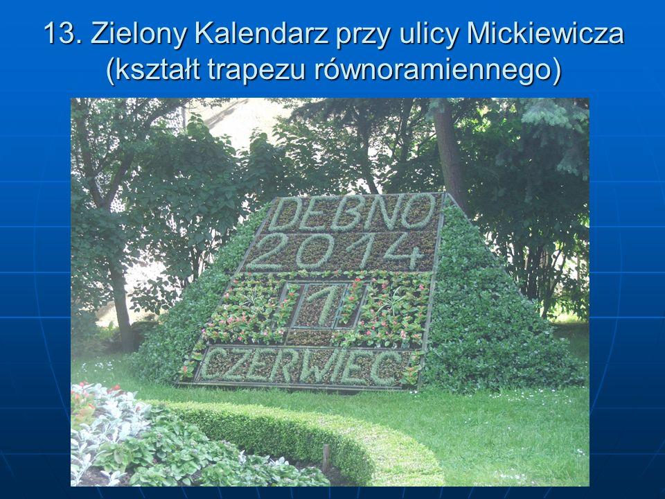 13. Zielony Kalendarz przy ulicy Mickiewicza (kształt trapezu równoramiennego)