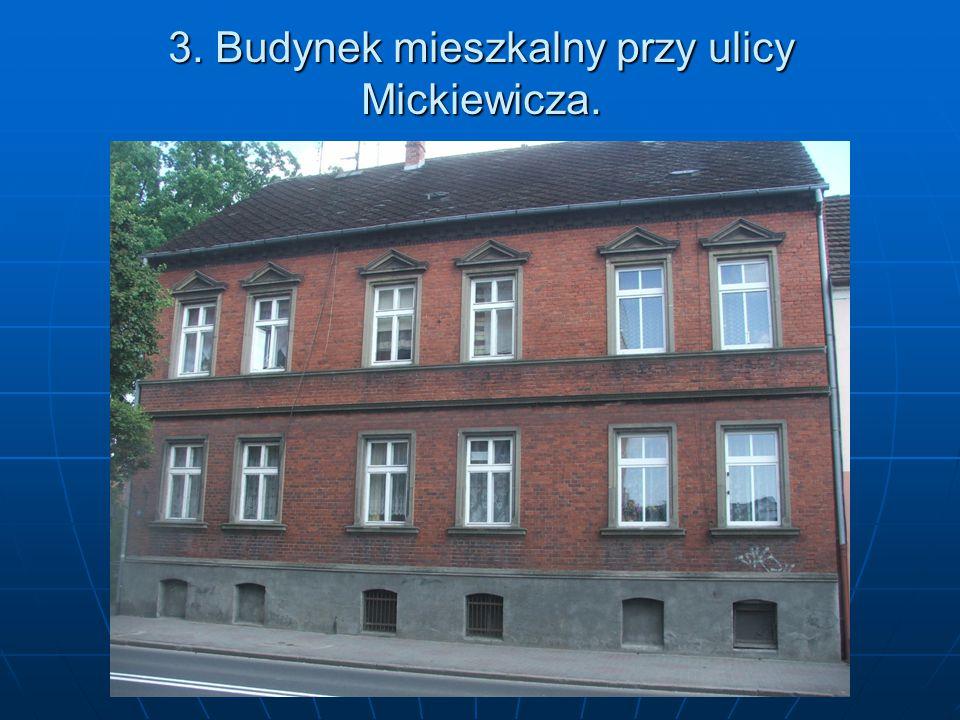 3. Budynek mieszkalny przy ulicy Mickiewicza.