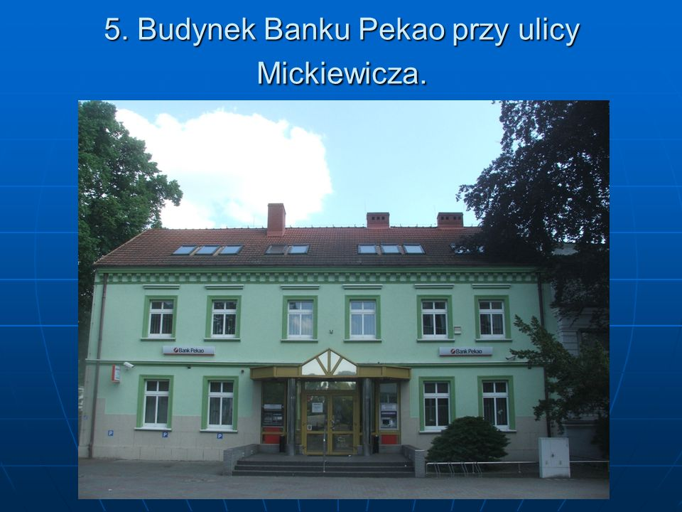 5. Budynek Banku Pekao przy ulicy Mickiewicza.