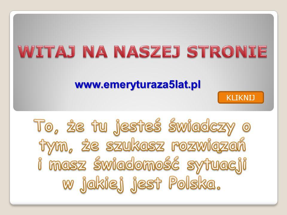 www.emeryturaza5lat.pl KLIKNIJ