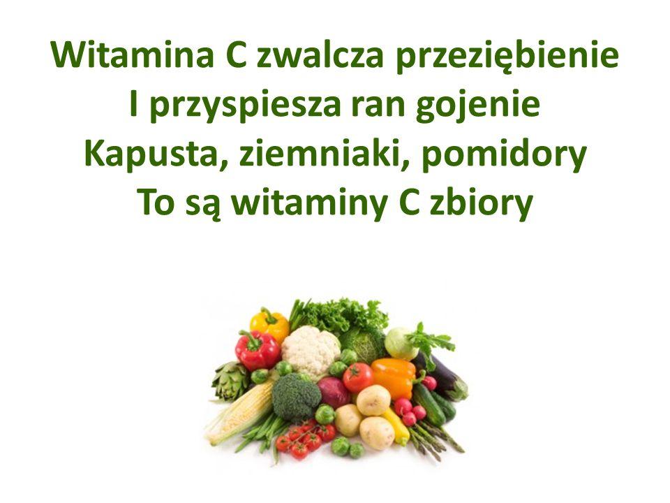 Witamina C zwalcza przeziębienie I przyspiesza ran gojenie Kapusta, ziemniaki, pomidory To są witaminy C zbiory