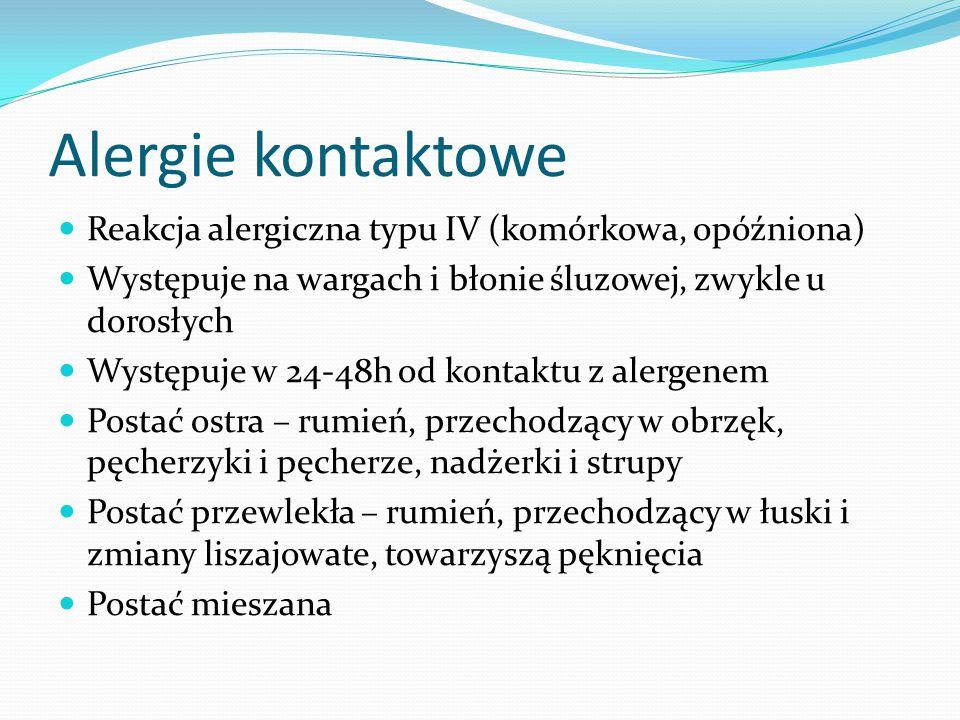 Alergie kontaktowe Reakcja alergiczna typu IV (komórkowa, opóźniona) Występuje na wargach i błonie śluzowej, zwykle u dorosłych Występuje w 24-48h od