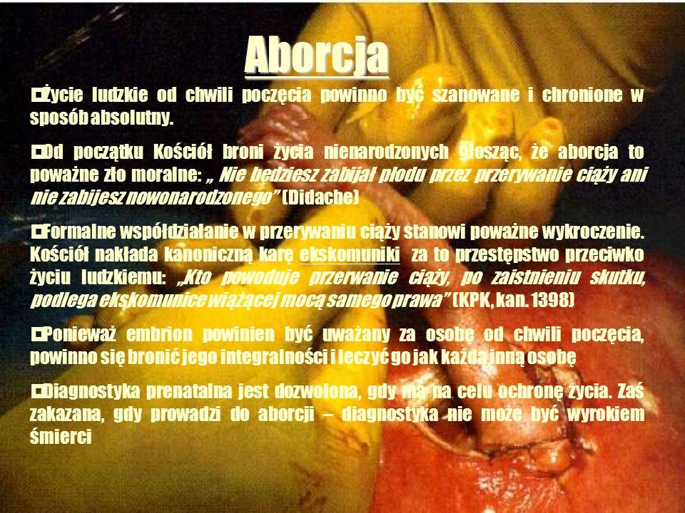 Aborcja  Życie ludzkie od chwili poczęcia powinno być szanowane i chronione w sposób absolutny.