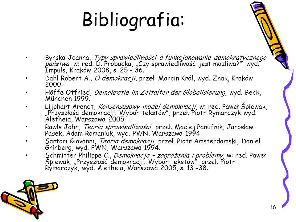 """16 Bibliografia: Byrska Joanna, Typy sprawiedliwości a funkcjonowanie demokratycznego państwa, w: red. D. Probucka, """"Czy sprawiedliwość jest możliwa?"""""""