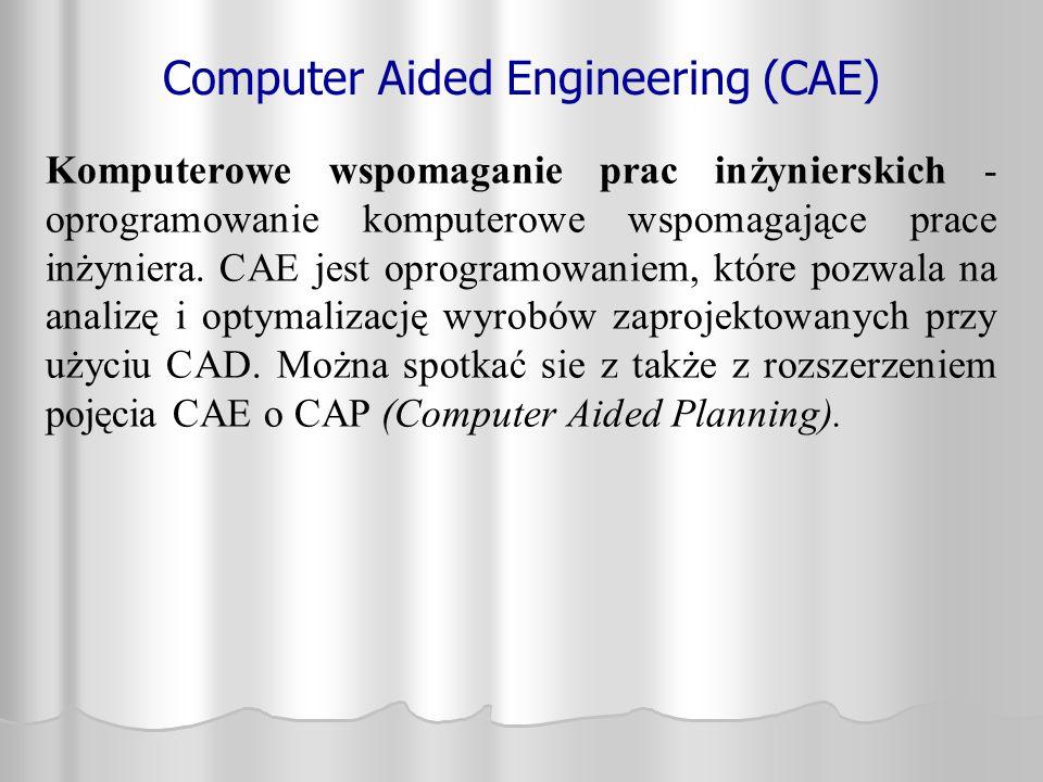 Computer Aided Engineering (CAE) Komputerowe wspomaganie prac inżynierskich - oprogramowanie komputerowe wspomagające prace inżyniera. CAE jest oprogr