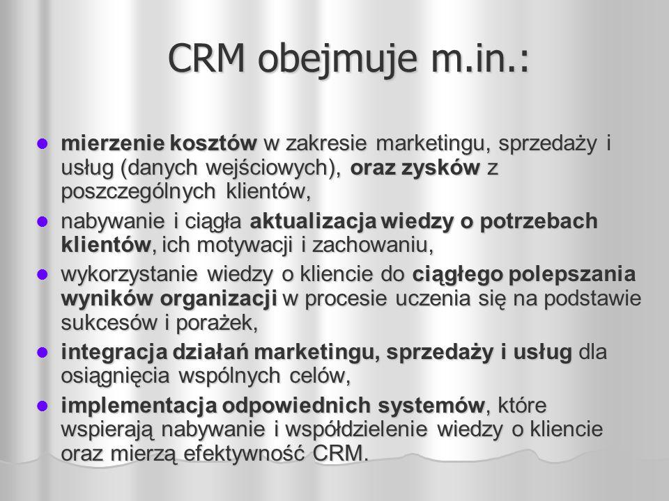 CRM obejmuje m.in.: mierzenie kosztów w zakresie marketingu, sprzedaży i usług (danych wejściowych), oraz zysków z poszczególnych klientów, mierzenie