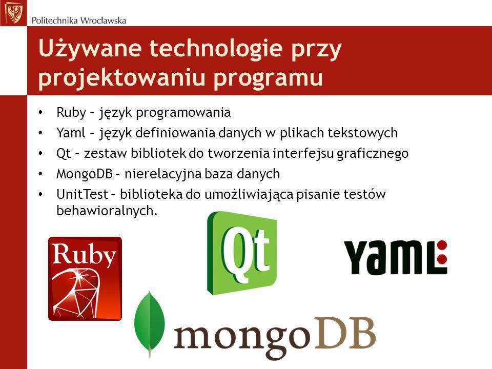 Używane technologie przy projektowaniu programu Ruby – język programowania Yaml – język definiowania danych w plikach tekstowych Qt – zestaw bibliotek