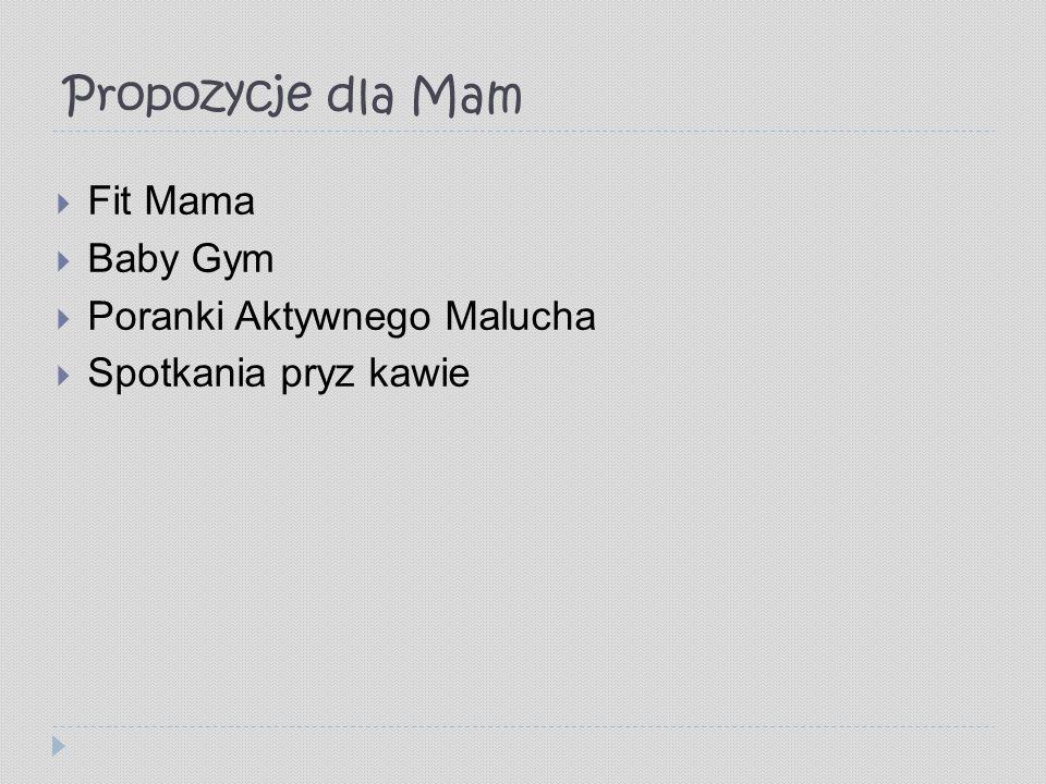 Propozycje dla Mam  Fit Mama  Baby Gym  Poranki Aktywnego Malucha  Spotkania pryz kawie