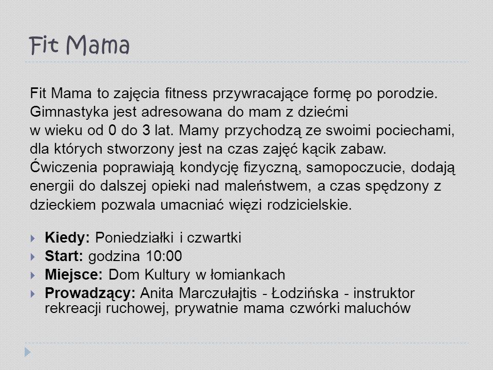 Fit Mama Fit Mama to zajęcia fitness przywracające formę po porodzie. Gimnastyka jest adresowana do mam z dziećmi w wieku od 0 do 3 lat. Mamy przychod