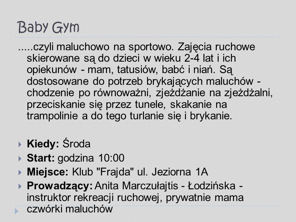 Baby Gym.....czyli maluchowo na sportowo. Zajęcia ruchowe skierowane są do dzieci w wieku 2-4 lat i ich opiekunów - mam, tatusiów, babć i niań. Są dos