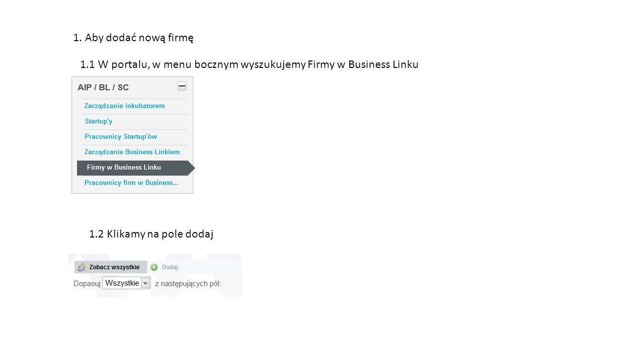 1. Aby dodać nową firmę 1.2 Klikamy na pole dodaj 1.1 W portalu, w menu bocznym wyszukujemy Firmy w Business Linku