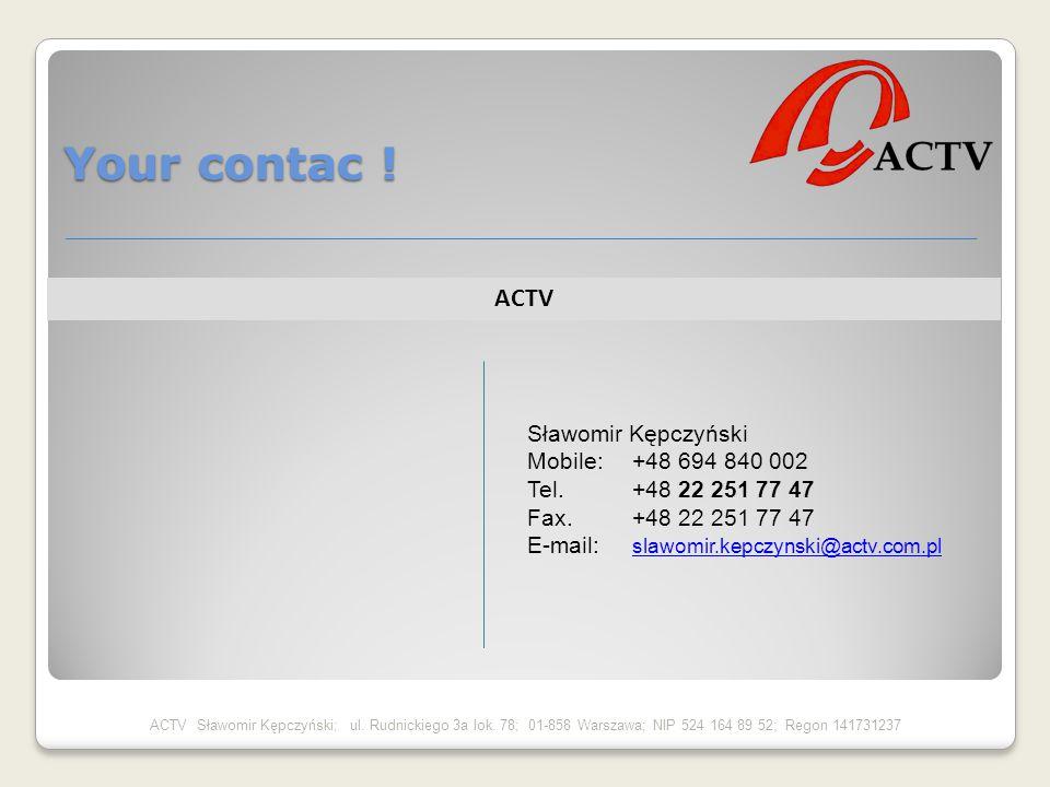 ACTV Sławomir Kępczyński; ul. Rudnickiego 3a lok. 78; 01-858 Warszawa; NIP 524 164 89 52; Regon 141731237 ACTV Sławomir Kępczyński Mobile:+48 694 840
