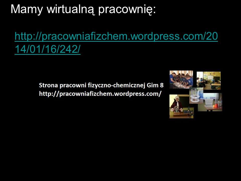 Mamy wirtualną pracownię: http://pracowniafizchem.wordpress.com/20 14/01/16/242/