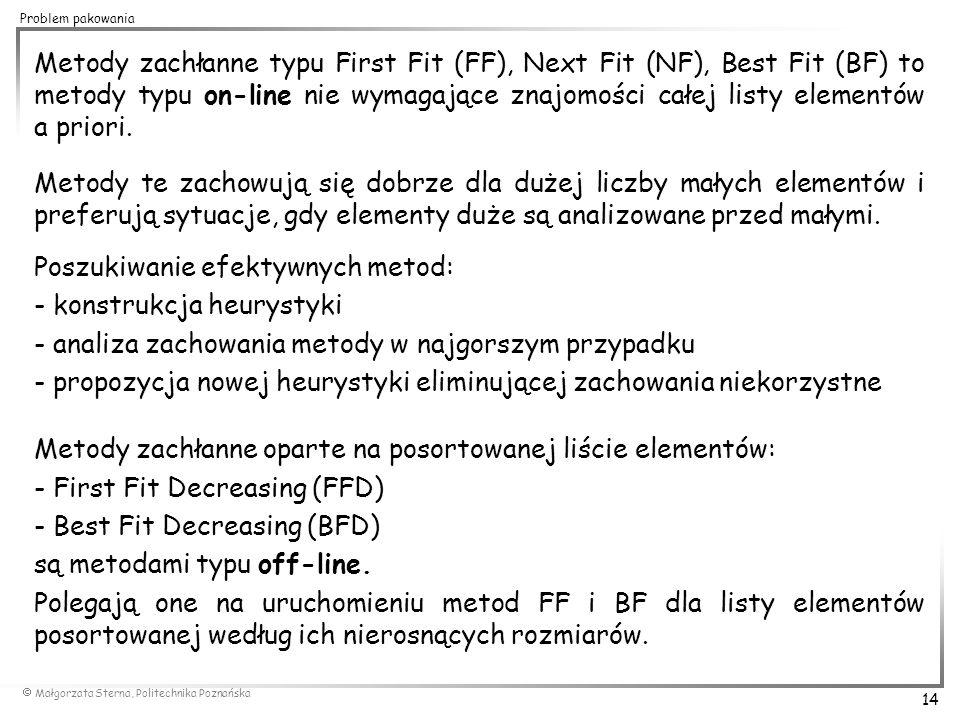  Małgorzata Sterna, Politechnika Poznańska 14 Problem pakowania Metody zachłanne typu First Fit (FF), Next Fit (NF), Best Fit (BF) to metody typu on-