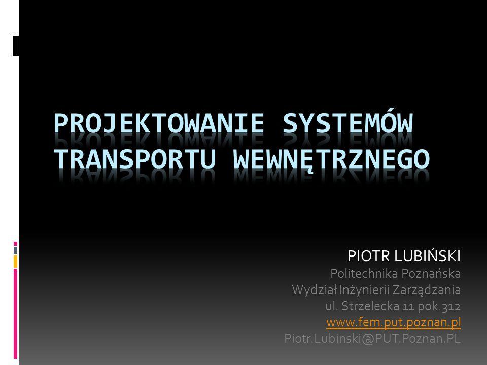 PROJEKTOWANIE - kroki Główne kroki projektowania systemu transportu wewnętrznego KROK 10 opracowanie instrukcji pracy dla wszystkich stanowisk pracy (stacjonarnych i mobilnych wg lokalnych ustaleń) KROK 11 określenie nakładów oraz kosztów i..