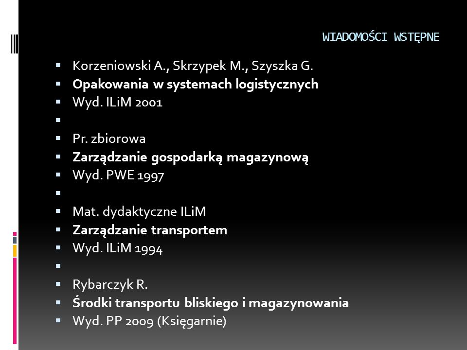 WIADOMOŚCI WSTĘPNE  Korzeniowski A., Skrzypek M., Szyszka G.  Opakowania w systemach logistycznych  Wyd. ILiM 2001   Pr. zbiorowa  Zarządzanie g