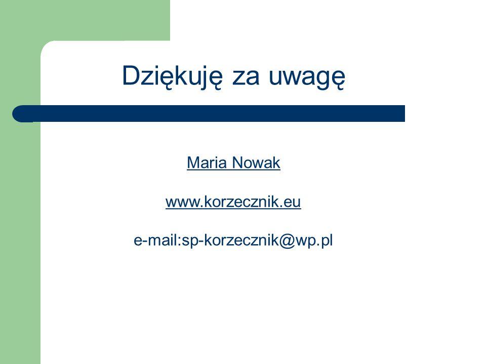 Dziękuję za uwagę Maria Nowak www.korzecznik.eu e-mail:sp-korzecznik@wp.pl