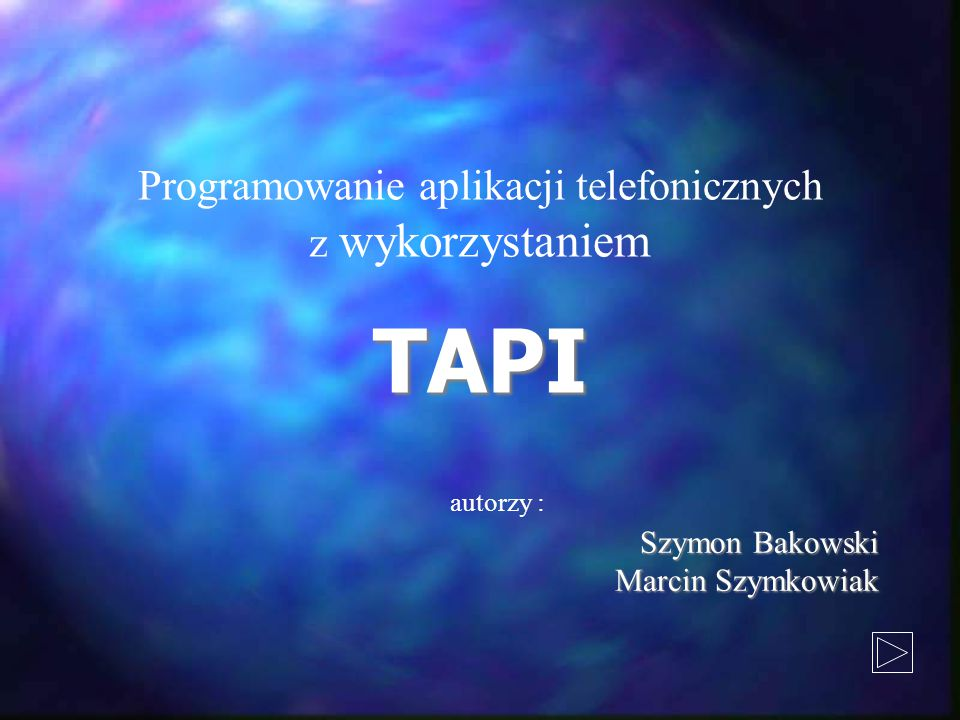 Programowanie aplikacji telefonicznych z wykorzystaniem TAPI autorzy : Szymon Bakowski Marcin Szymkowiak