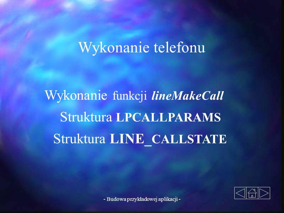 - Budowa przykładowej aplikacji - Wykonanie telefonu Wykonanie funkcji lineMakeCall Struktura LPCALLPARAMS Struktura LINE_ CALLSTATE