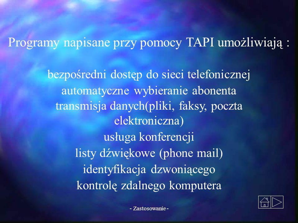 - Zastosowanie - Programy napisane przy pomocy TAPI umożliwiają : bezpośredni dostęp do sieci telefonicznej automatyczne wybieranie abonenta transmisj