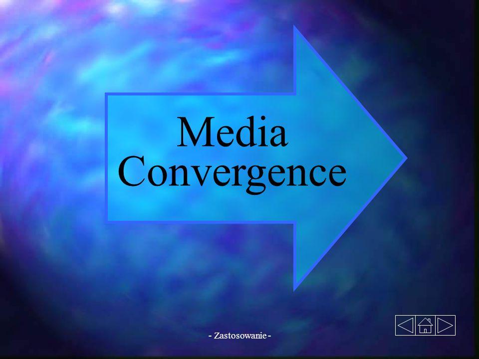 - Zastosowanie - Media Convergence