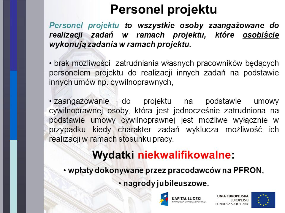 Personel projektu Personel projektu to wszystkie osoby zaangażowane do realizacji zadań w ramach projektu, które osobiście wykonują zadania w ramach projektu.
