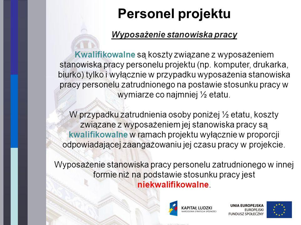 Personel projektu Wyposażenie stanowiska pracy Kwalifikowalne są koszty związane z wyposażeniem stanowiska pracy personelu projektu (np.