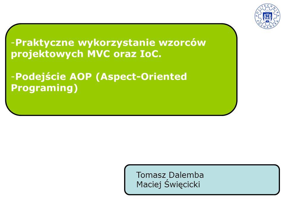 Plan wykładu: Wzorzec MVC - wprowadzenie - przykład Wzorzec IoC - wprowadzenie - Spring Framework - przykłady AOP (Aspect–Oriented Programming) - wprowadzenie - przykład Podsumowanie
