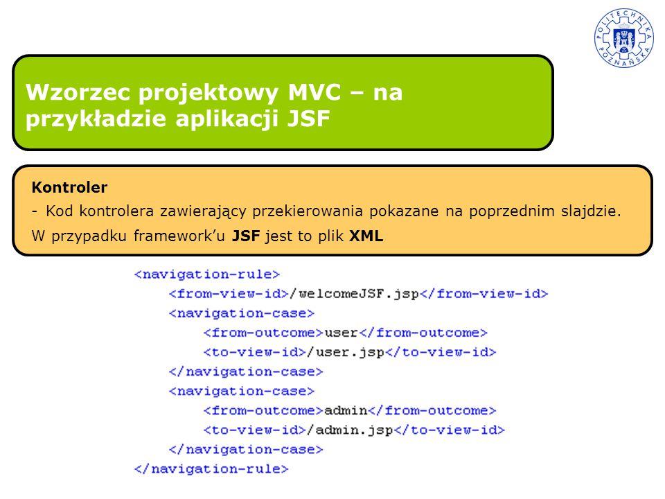 Wzorzec projektowy MVC – na przykładzie aplikacji JSF Kontroler - Kod kontrolera zawierający przekierowania pokazane na poprzednim slajdzie. W przypad