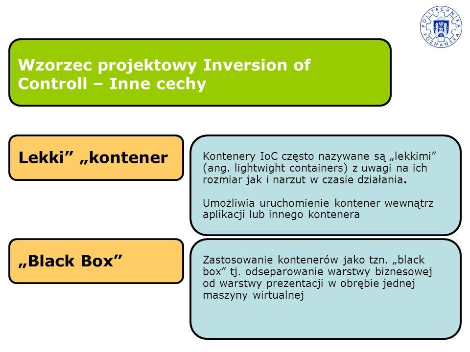 """Wzorzec projektowy Inversion of Controll – Inne cechy Kontenery IoC często nazywane są """"lekkimi"""" (ang. lightwight containers) z uwagi na ich rozmiar j"""