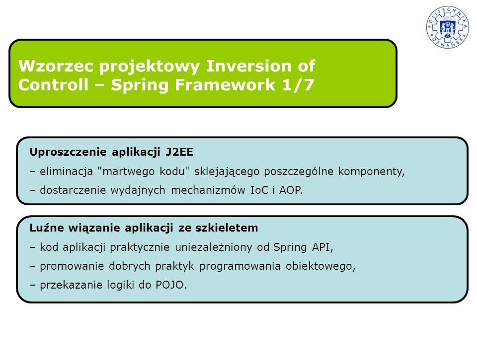 Wzorzec projektowy Inversion of Controll – Spring Framework 1/7 Uproszczenie aplikacji J2EE – eliminacja