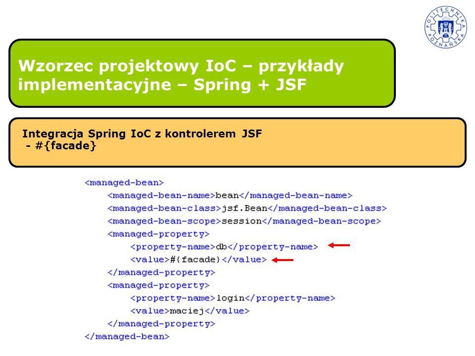 Wzorzec projektowy IoC – przykłady implementacyjne – Spring + JSF Integracja Spring IoC z kontrolerem JSF - #{facade}