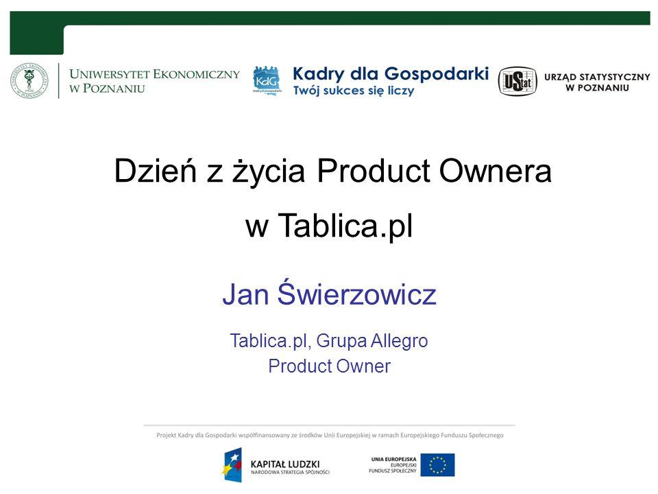 Dzień z życia Product Ownera w Tablica.pl Jan Świerzowicz Tablica.pl, Grupa Allegro Product Owner