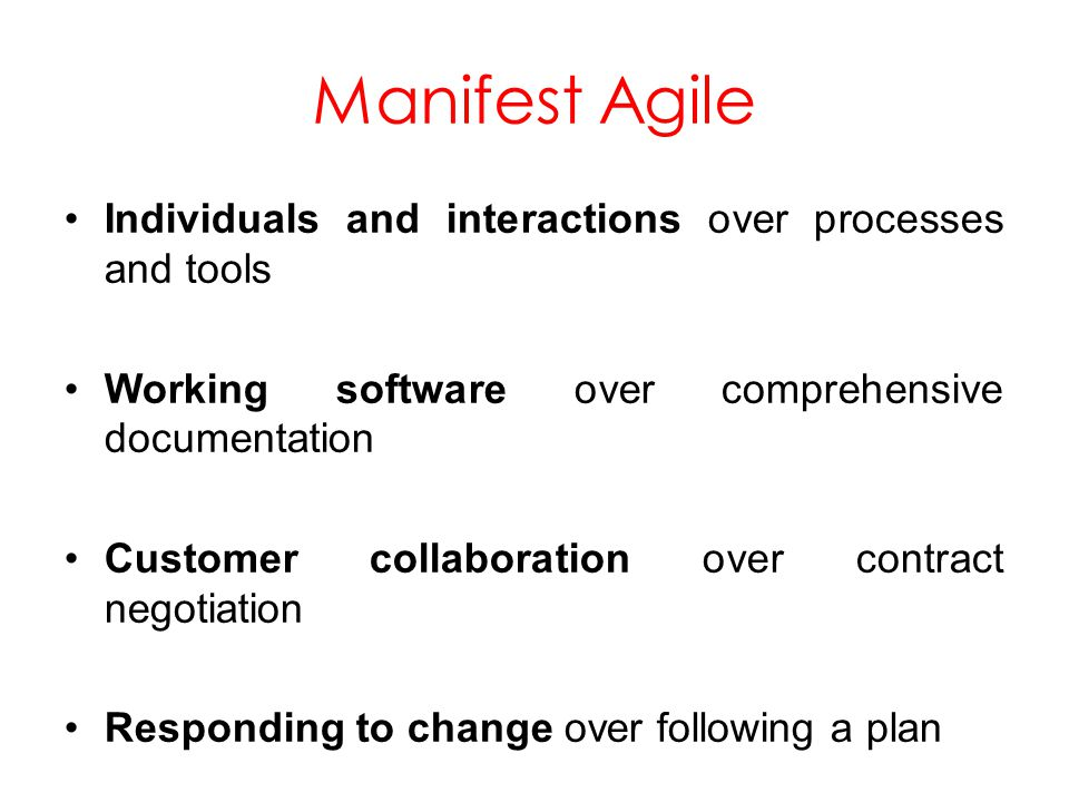 Manifest Agile Individuals and interactions over processes and tools Working software over comprehensive documentation Customer collaboration over con