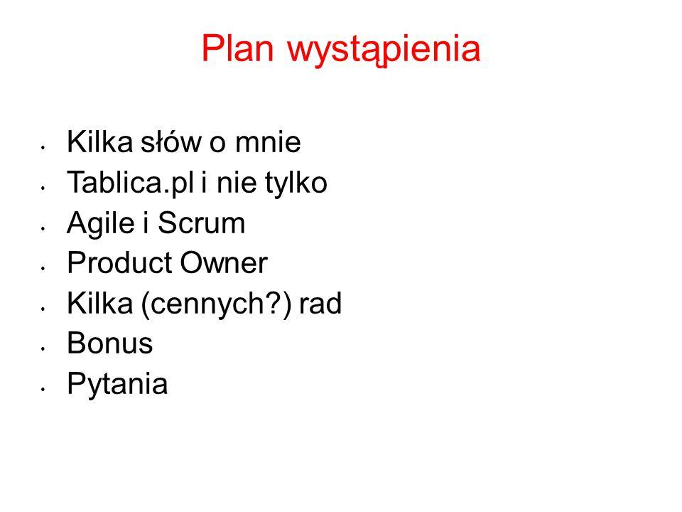 Plan wystąpienia Kilka słów o mnie Tablica.pl i nie tylko Agile i Scrum Product Owner Kilka (cennych?) rad Bonus Pytania