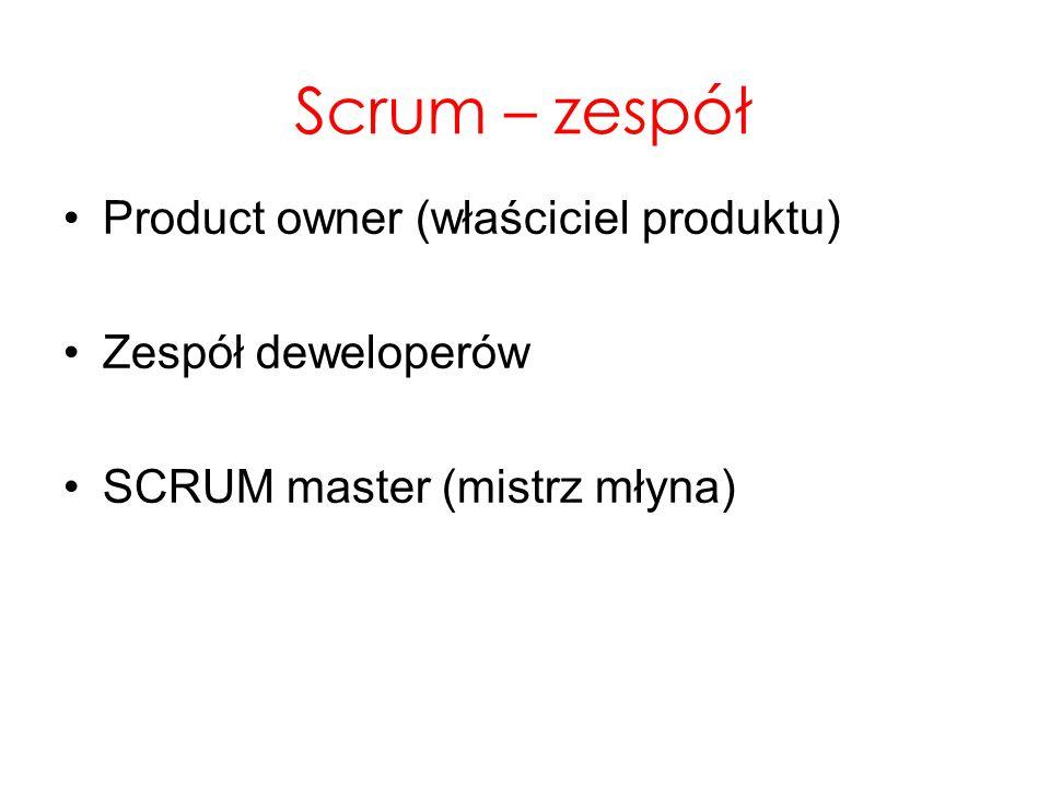 Scrum – zespół Product owner (właściciel produktu) Zespół deweloperów SCRUM master (mistrz młyna)