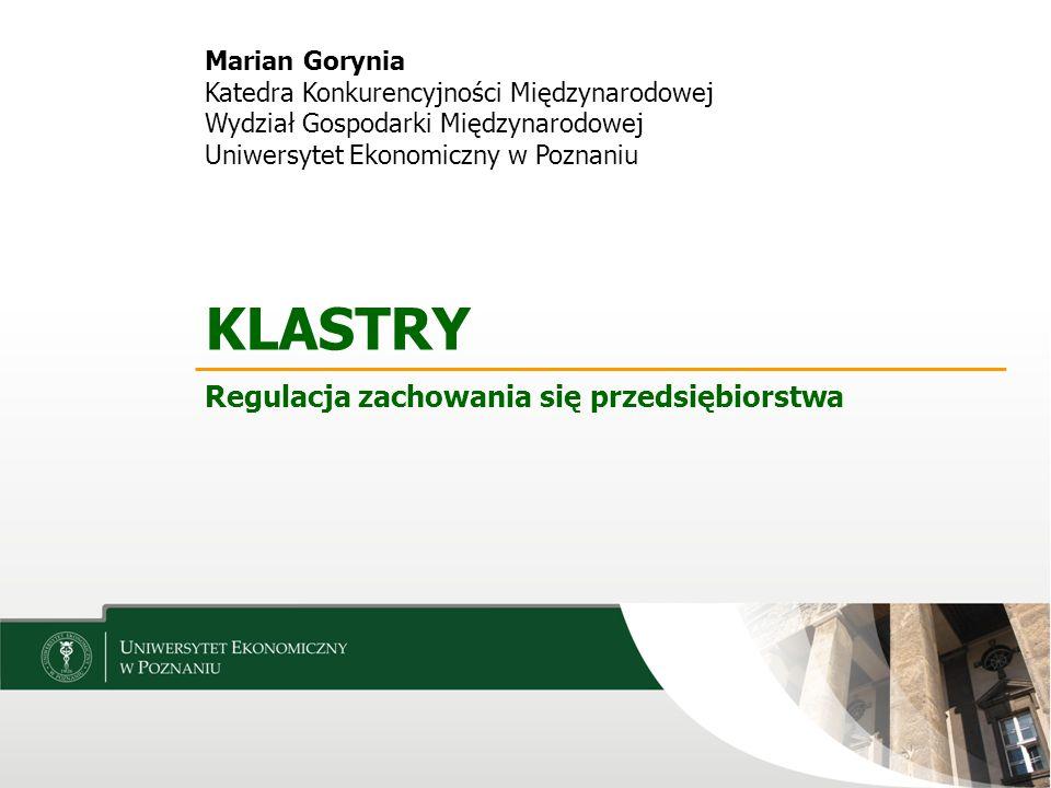 Marian Gorynia Katedra Konkurencyjności Międzynarodowej Wydział Gospodarki Międzynarodowej Uniwersytet Ekonomiczny w Poznaniu KLASTRY Regulacja zachow