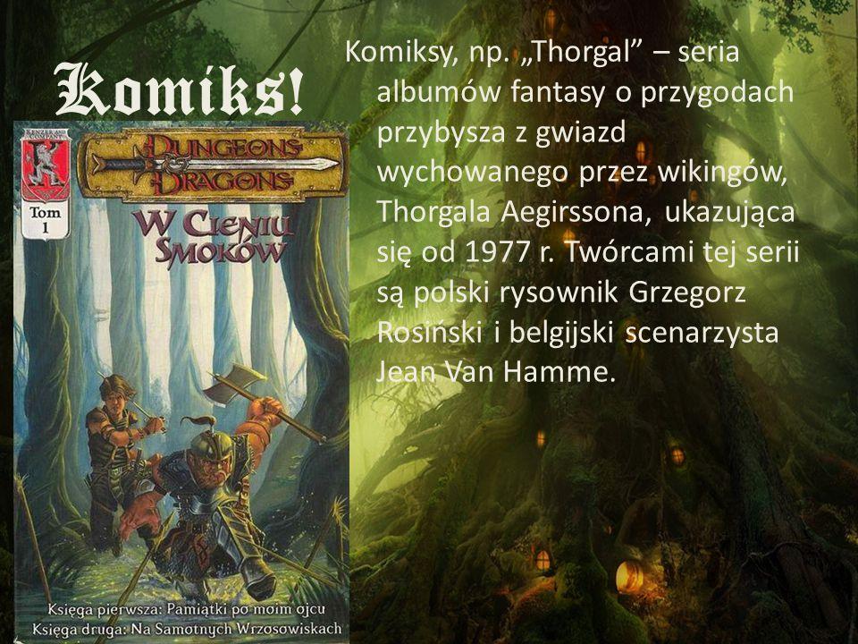 """Komiks! Komiksy, np. """"Thorgal"""" – seria albumów fantasy o przygodach przybysza z gwiazd wychowanego przez wikingów, Thorgala Aegirssona, ukazująca się"""