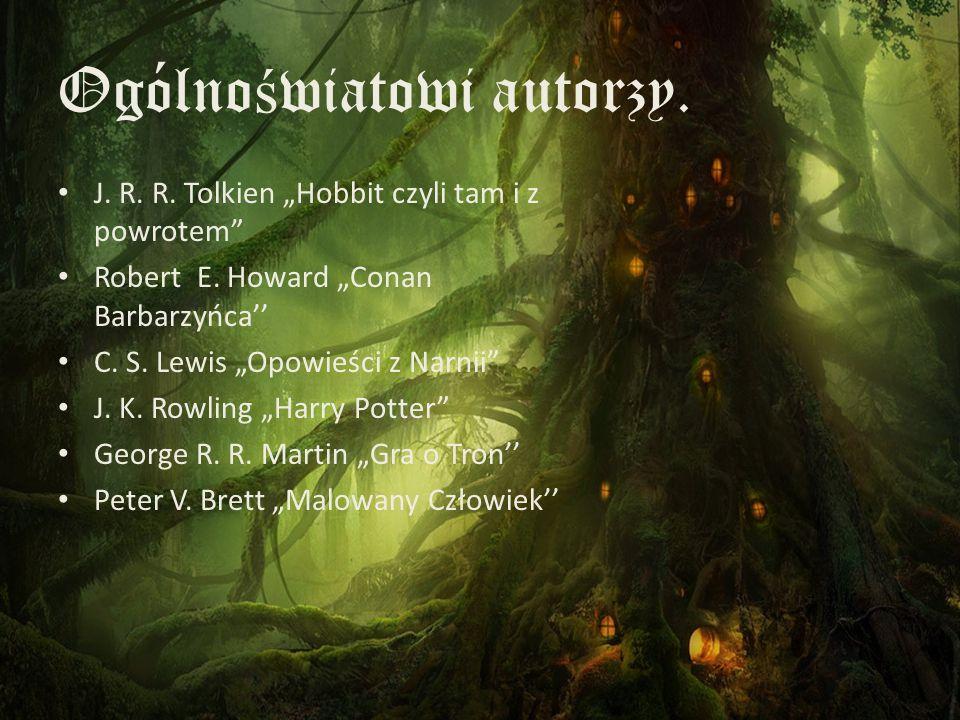 """Ogólno ś wiatowi autorzy. J. R. R. Tolkien """"Hobbit czyli tam i z powrotem"""" Robert E. Howard """"Conan Barbarzyńca'' C. S. Lewis """"Opowieści z Narnii"""" J. K"""