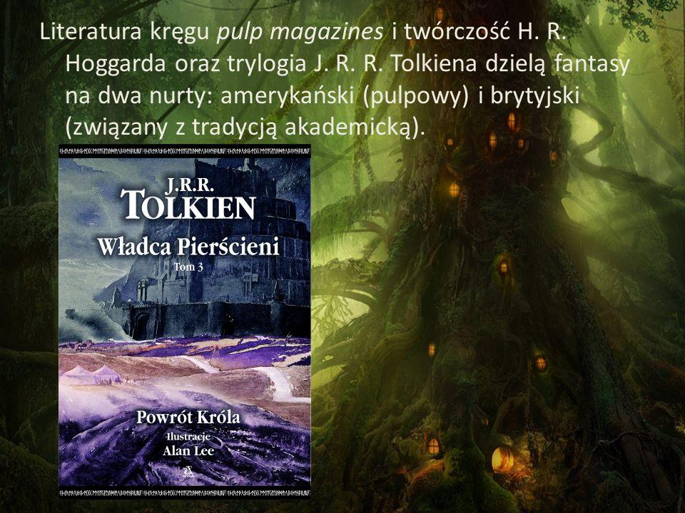 Literatura kręgu pulp magazines i twórczość H. R. Hoggarda oraz trylogia J. R. R. Tolkiena dzielą fantasy na dwa nurty: amerykański (pulpowy) i brytyj