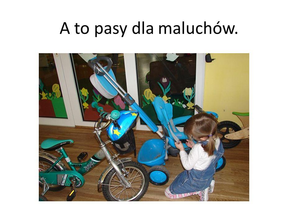 A to pasy dla maluchów.