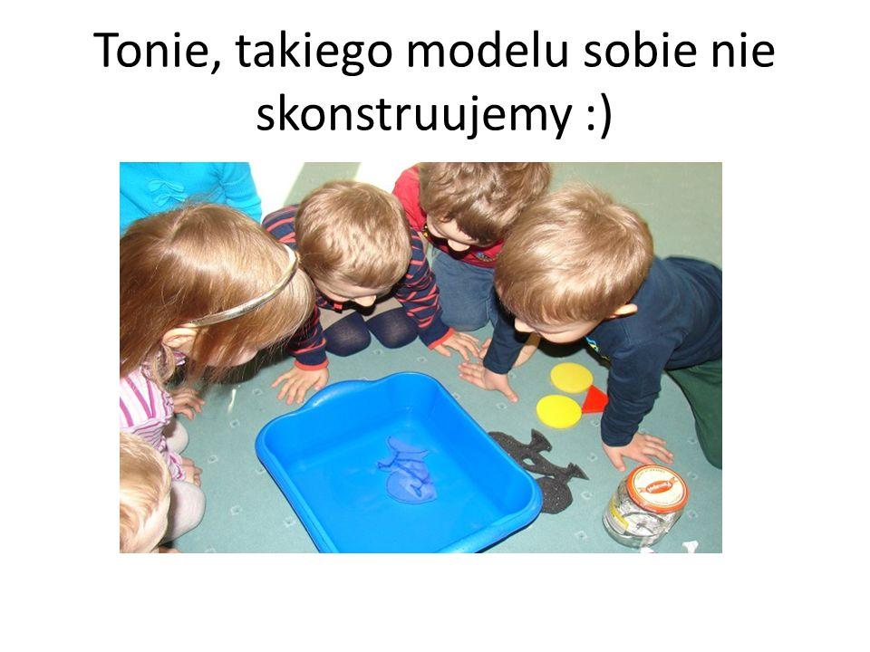 Tonie, takiego modelu sobie nie skonstruujemy :)