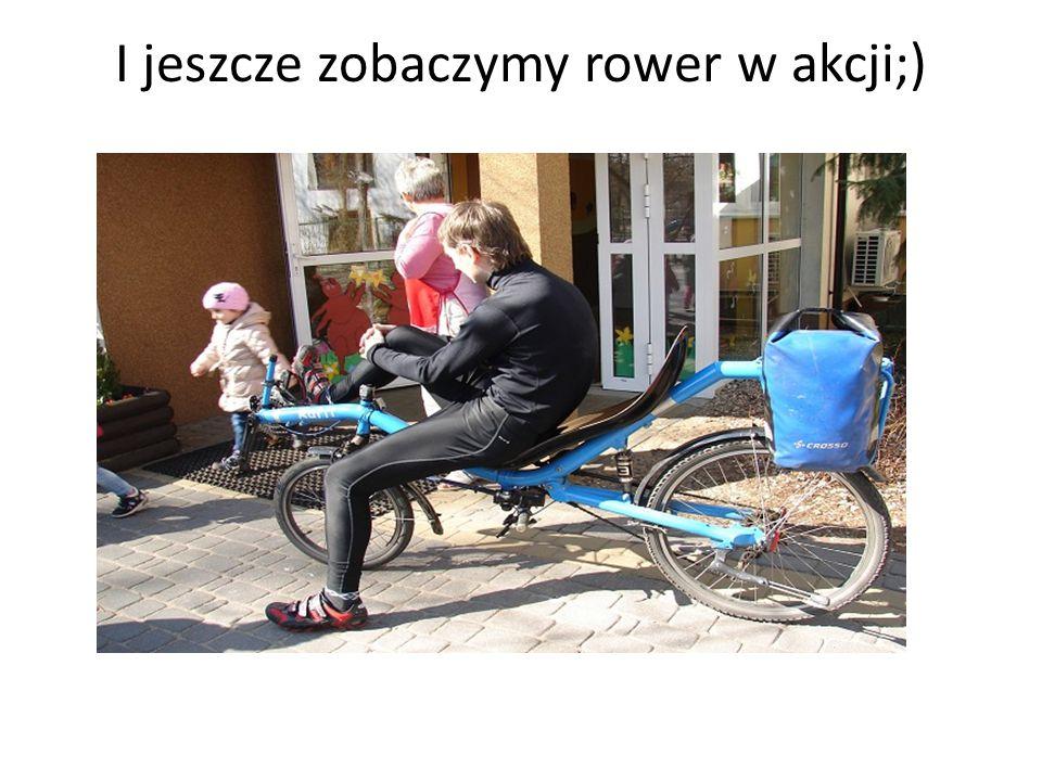 I jeszcze zobaczymy rower w akcji;)